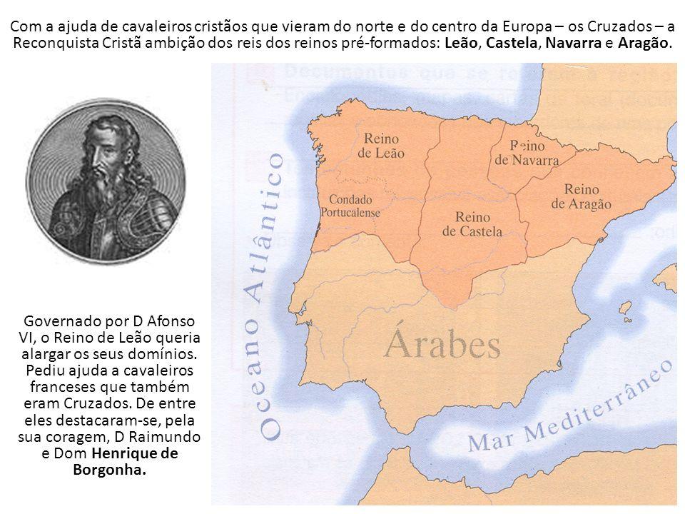 Com a ajuda de cavaleiros cristãos que vieram do norte e do centro da Europa – os Cruzados – a Reconquista Cristã ambição dos reis dos reinos pré-formados: Leão, Castela, Navarra e Aragão.