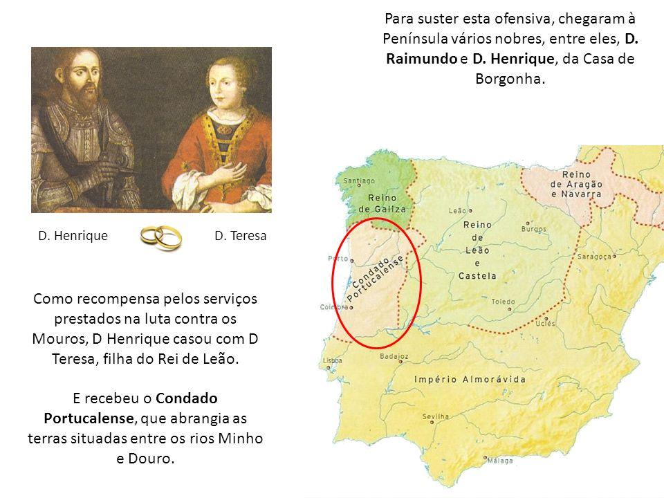 Para suster esta ofensiva, chegaram à Península vários nobres, entre eles, D. Raimundo e D. Henrique, da Casa de Borgonha.