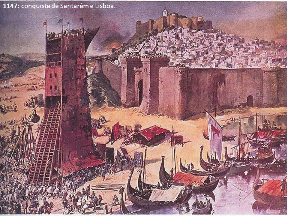 1147: conquista de Santarém e Lisboa.