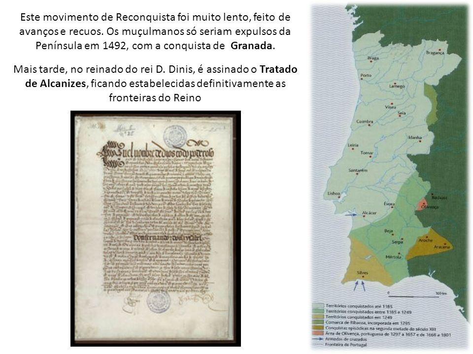 Este movimento de Reconquista foi muito lento, feito de avanços e recuos. Os muçulmanos só seriam expulsos da Península em 1492, com a conquista de Granada.