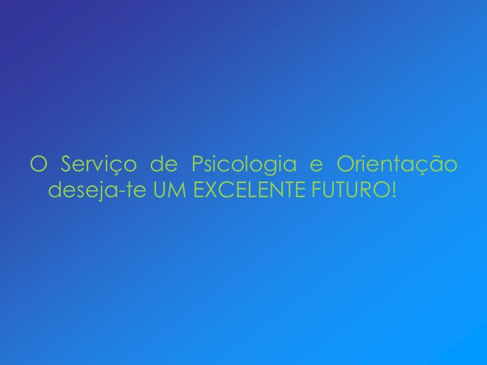 O Serviço de Psicologia e Orientação deseja-te UM EXCELENTE FUTURO!