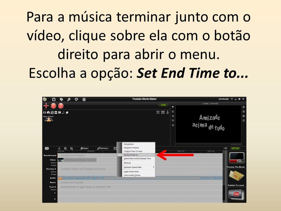 Para a música terminar junto com o vídeo, clique sobre ela com o botão direito para abrir o menu.