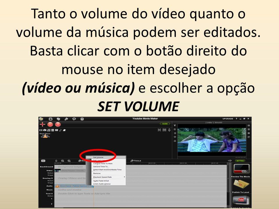 Tanto o volume do vídeo quanto o volume da música podem ser editados
