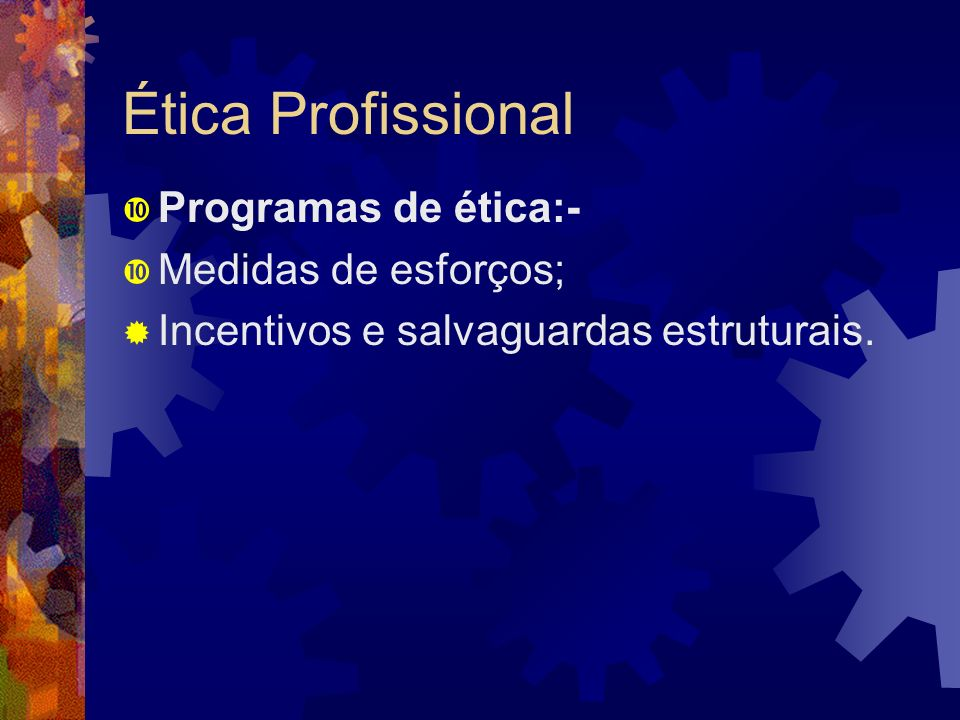 Ética Profissional Programas de ética:- Medidas de esforços;