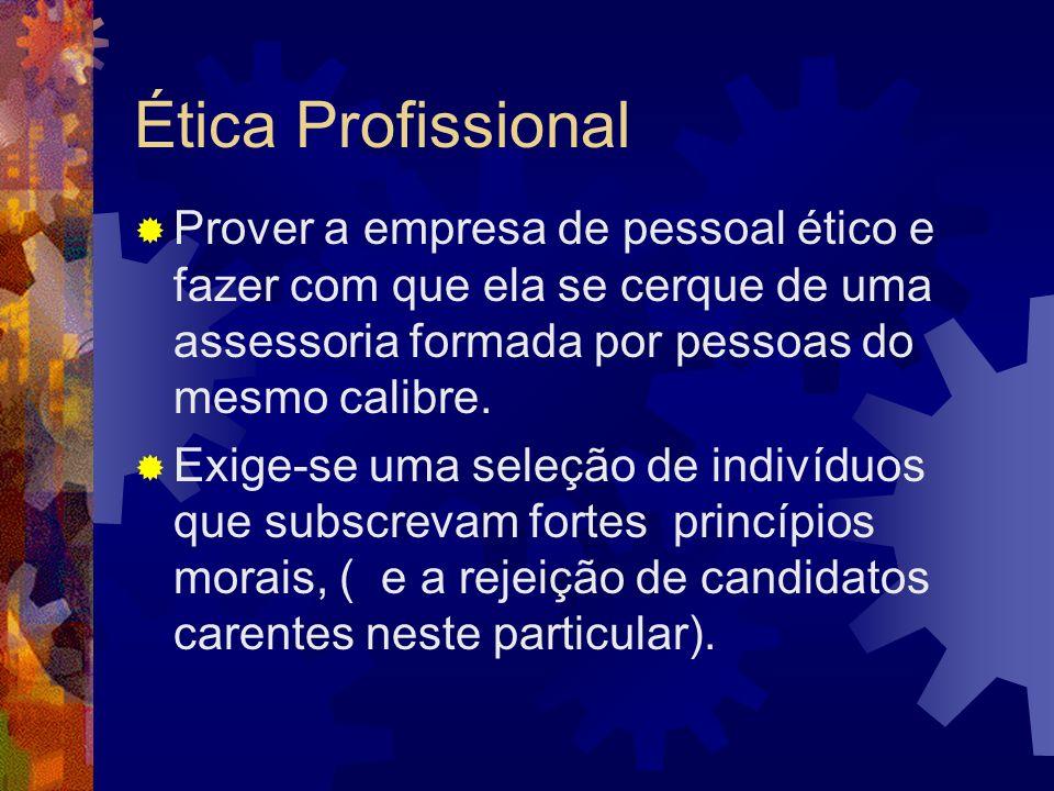 Ética Profissional Prover a empresa de pessoal ético e fazer com que ela se cerque de uma assessoria formada por pessoas do mesmo calibre.