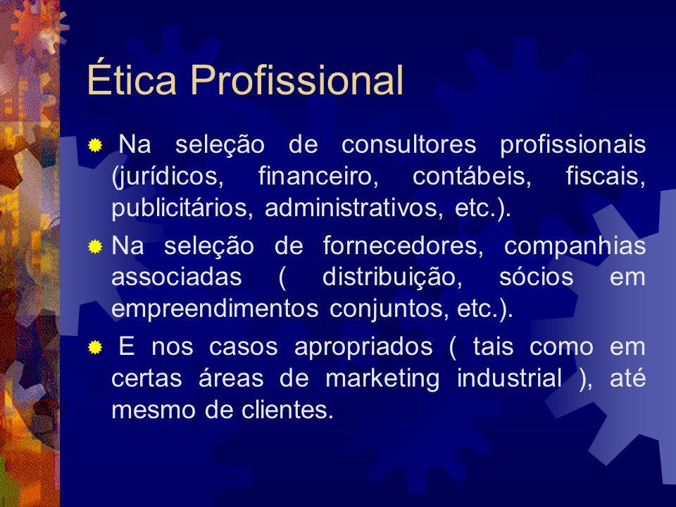 Ética ProfissionalNa seleção de consultores profissionais (jurídicos, financeiro, contábeis, fiscais, publicitários, administrativos, etc.).