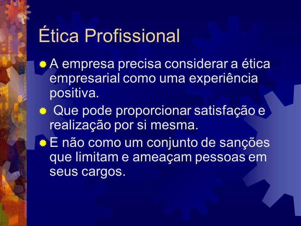 Ética ProfissionalA empresa precisa considerar a ética empresarial como uma experiência positiva.