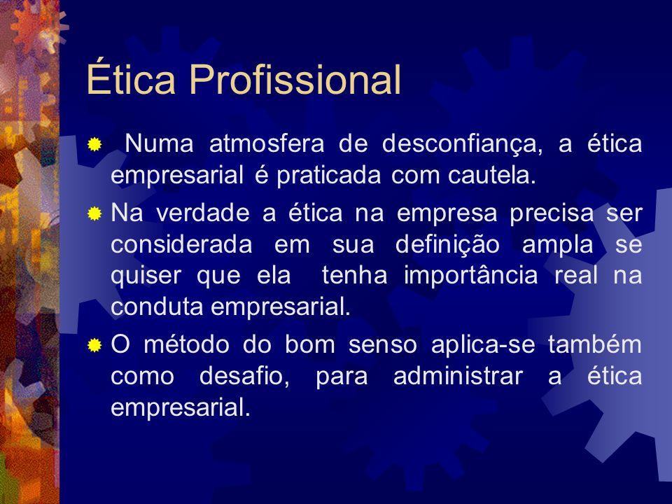 Ética ProfissionalNuma atmosfera de desconfiança, a ética empresarial é praticada com cautela.