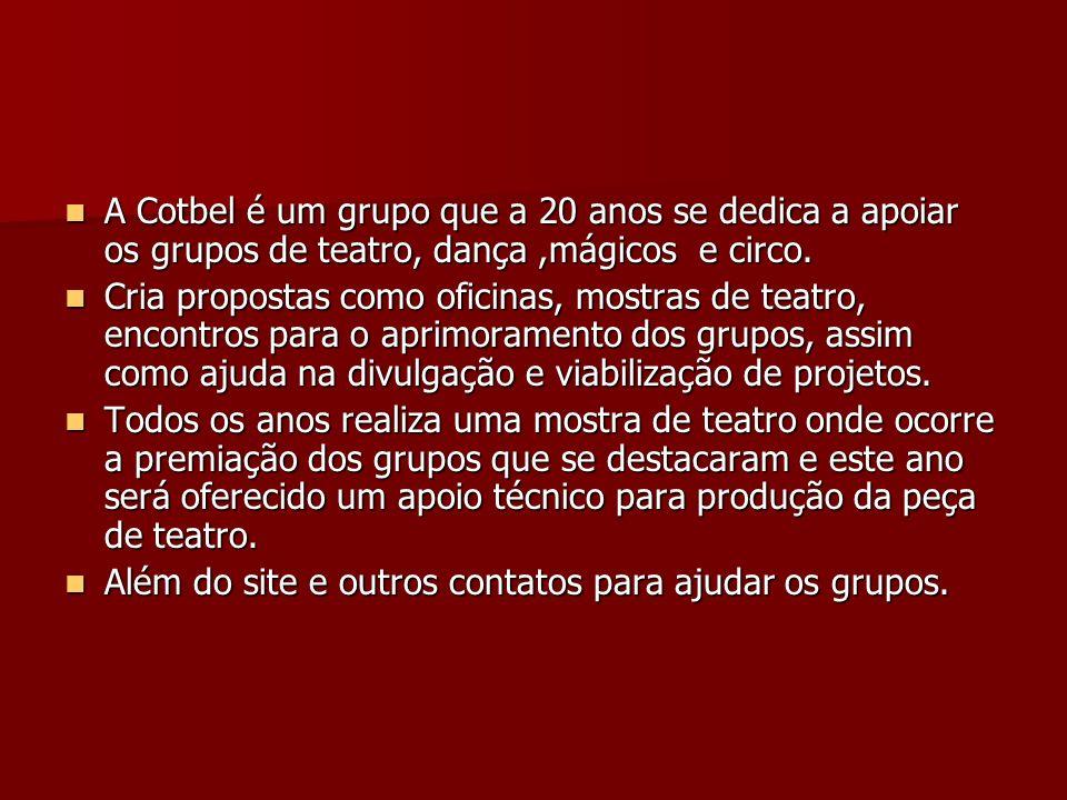 A Cotbel é um grupo que a 20 anos se dedica a apoiar os grupos de teatro, dança ,mágicos e circo.