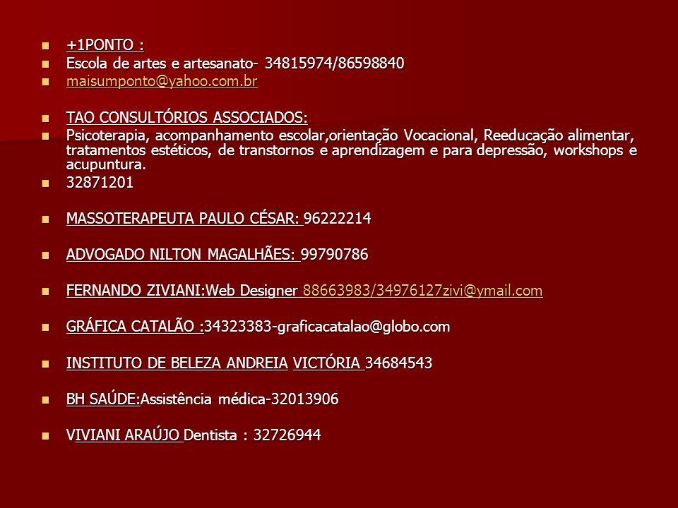 +1PONTO : Escola de artes e artesanato- 34815974/86598840. maisumponto@yahoo.com.br. TAO CONSULTÓRIOS ASSOCIADOS: