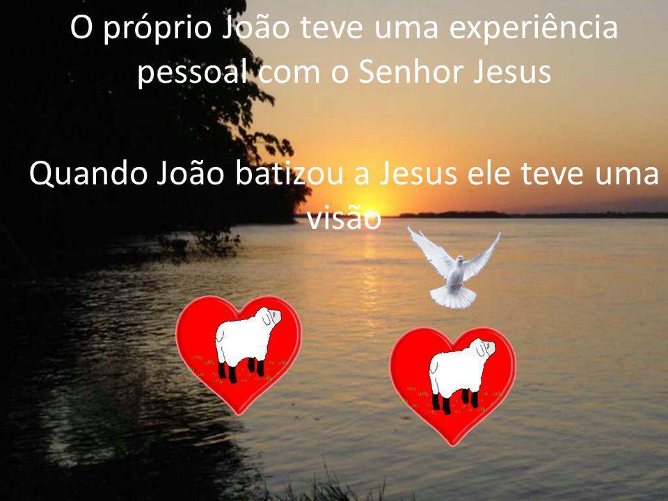 O próprio João teve uma experiência pessoal com o Senhor Jesus