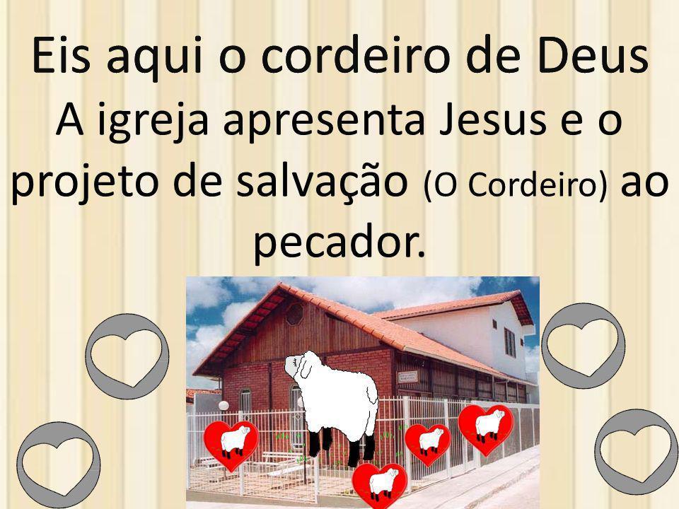 Eis aqui o cordeiro de Deus Eis aqui o cordeiro de Deus
