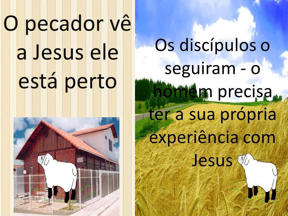 O pecador vê a Jesus ele está perto