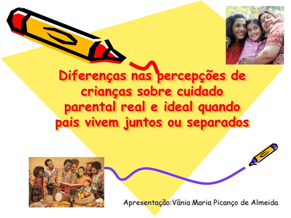 Diferenças nas percepções de crianças sobre cuidado parental real e ideal quando pais vivem juntos ou separados