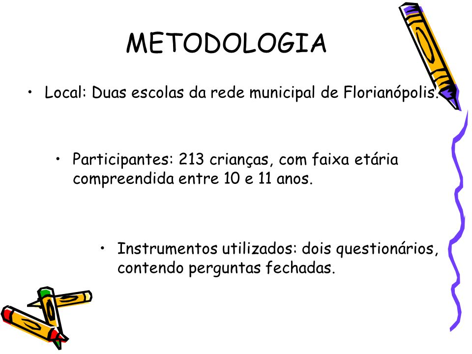 METODOLOGIA Local: Duas escolas da rede municipal de Florianópolis.