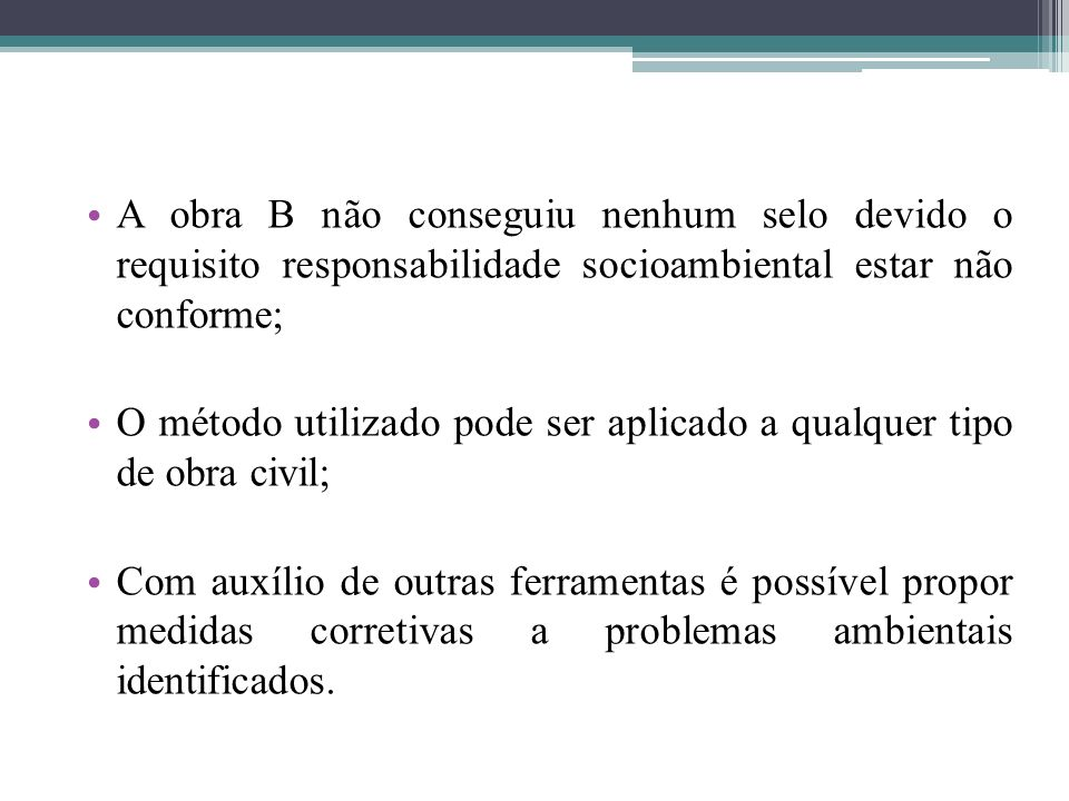 A obra B não conseguiu nenhum selo devido o requisito responsabilidade socioambiental estar não conforme;