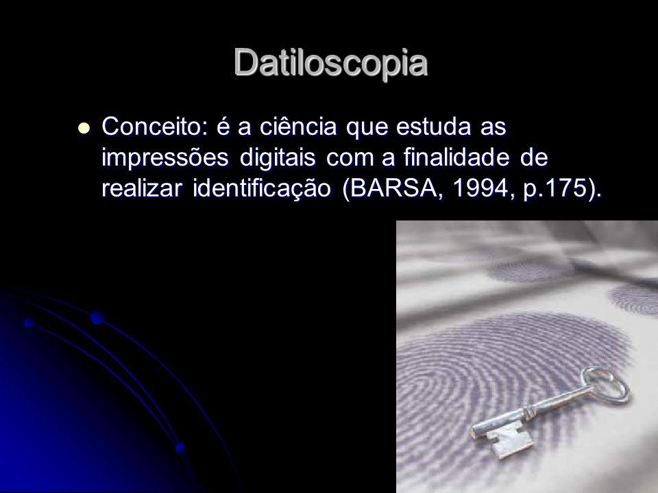 Datiloscopia Conceito: é a ciência que estuda as impressões digitais com a finalidade de realizar identificação (BARSA, 1994, p.175).