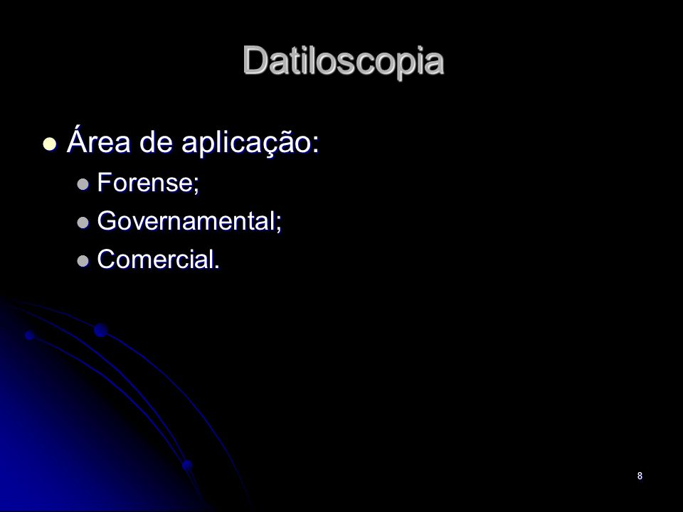 Datiloscopia Área de aplicação: Forense; Governamental; Comercial.