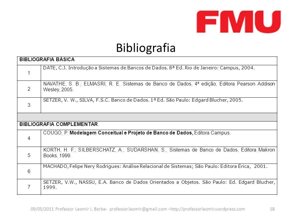 BibliografiaBIBLIOGRAFIA BÁSICA. 1. DATE, C.J. Introdução a Sistemas de Bancos de Dados. 8ª Ed. Rio de Janeiro: Campus, 2004.