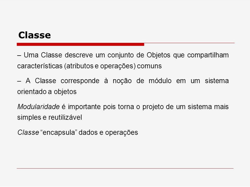 Classe– Uma Classe descreve um conjunto de Objetos que compartilham características (atributos e operações) comuns.