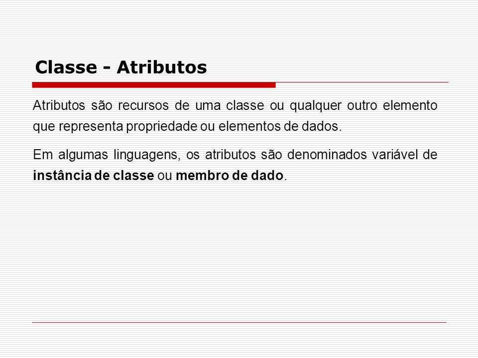 Classe - Atributos Atributos são recursos de uma classe ou qualquer outro elemento que representa propriedade ou elementos de dados.