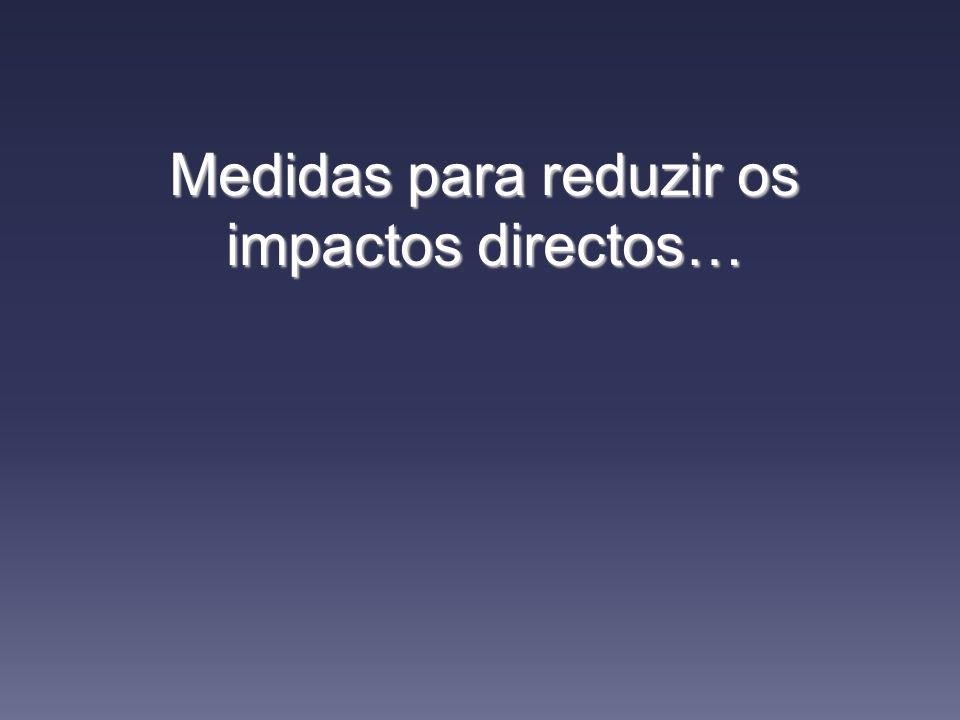 Medidas para reduzir os impactos directos…