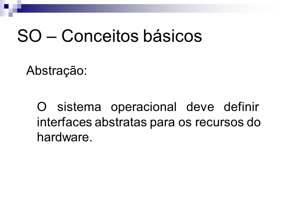 SO – Conceitos básicos Abstração: