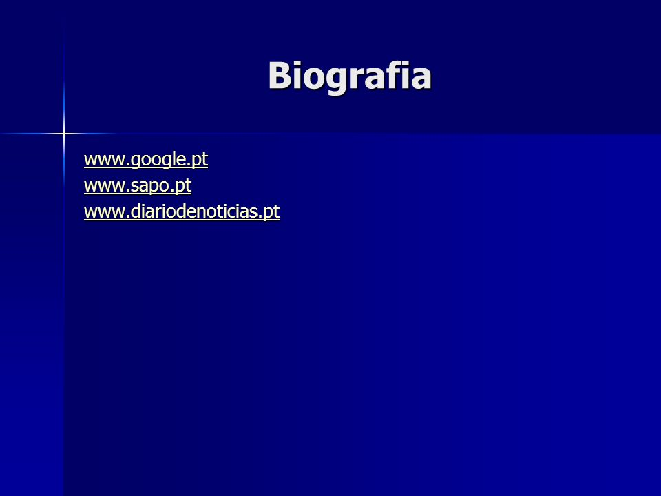 Biografia www.google.pt www.sapo.pt www.diariodenoticias.pt