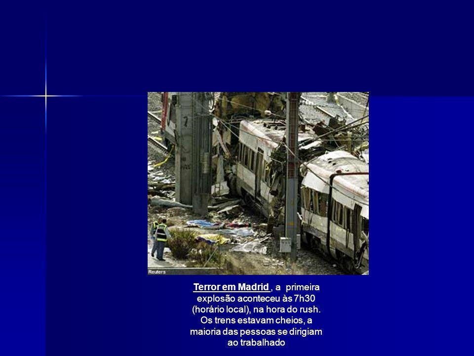 Terror em Madrid , a primeira explosão aconteceu às 7h30 (horário local), na hora do rush.
