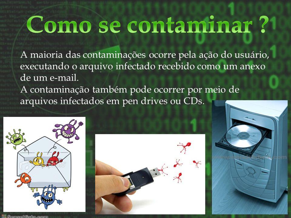 Como se contaminar A maioria das contaminações ocorre pela ação do usuário, executando o arquivo infectado recebido como um anexo de um e-mail.