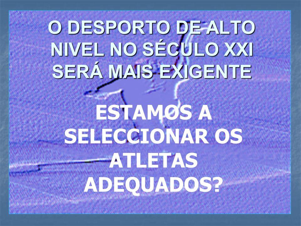 O DESPORTO DE ALTO NIVEL NO SÉCULO XXI SERÁ MAIS EXIGENTE