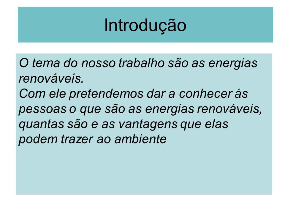 Introdução O tema do nosso trabalho são as energias renováveis.