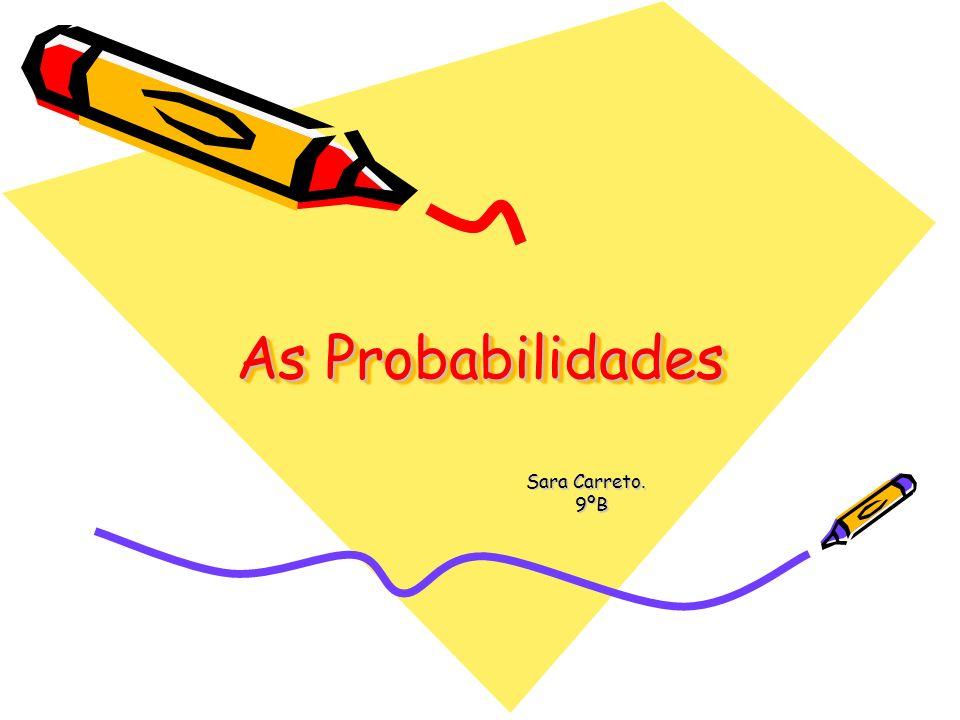 As Probabilidades Sara Carreto. 9ºB