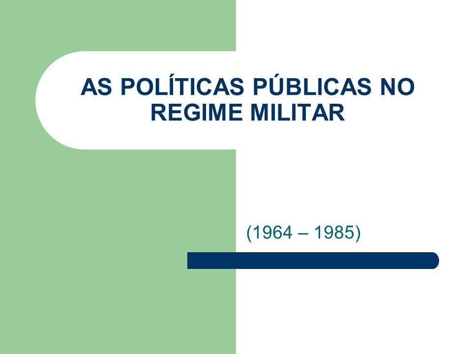 AS POLÍTICAS PÚBLICAS NO REGIME MILITAR