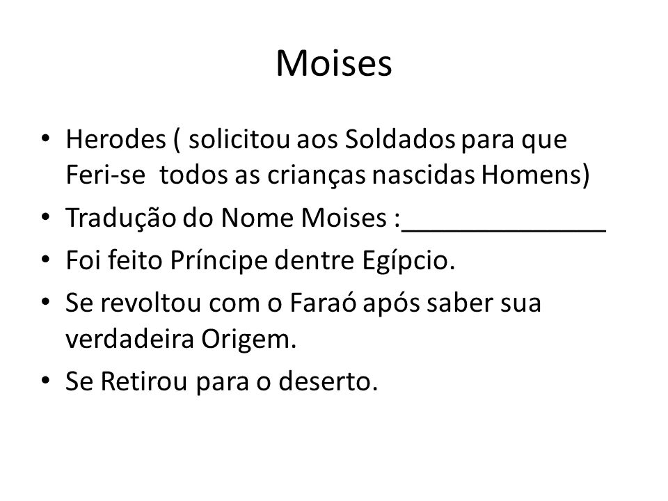 MoisesHerodes ( solicitou aos Soldados para que Feri-se todos as crianças nascidas Homens) Tradução do Nome Moises :______________.