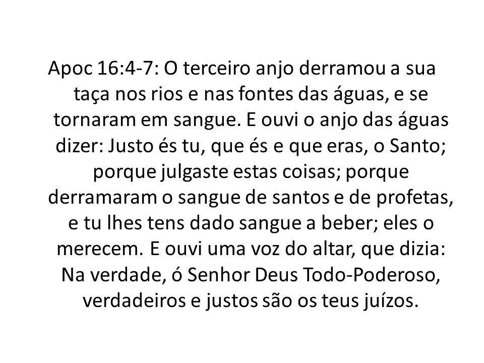 Apoc 16:4-7: O terceiro anjo derramou a sua taça nos rios e nas fontes das águas, e se tornaram em sangue.