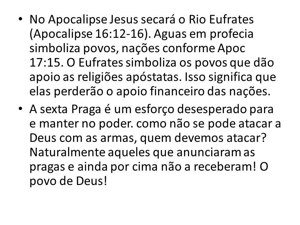 No Apocalipse Jesus secará o Rio Eufrates (Apocalipse 16:12-16)
