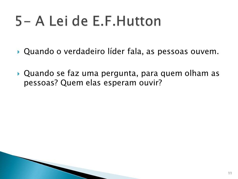 5- A Lei de E.F.HuttonQuando o verdadeiro líder fala, as pessoas ouvem.