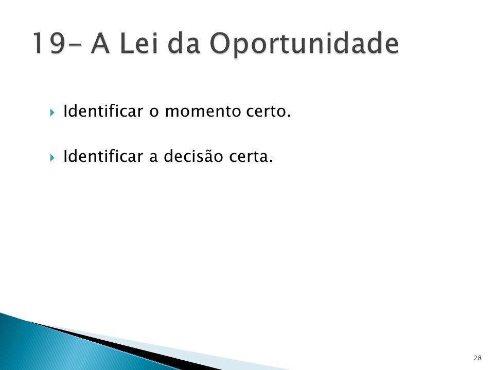 19- A Lei da Oportunidade Identificar o momento certo.