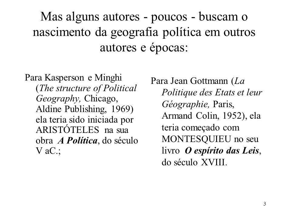 Mas alguns autores - poucos - buscam o nascimento da geografia política em outros autores e épocas: