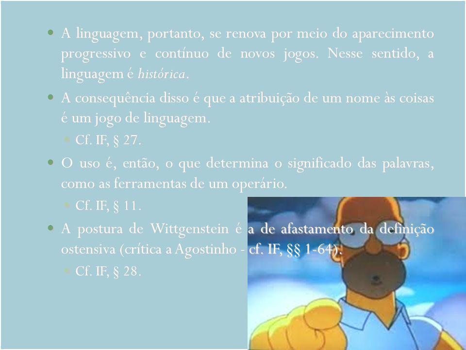 A linguagem, portanto, se renova por meio do aparecimento progressivo e contínuo de novos jogos. Nesse sentido, a linguagem é histórica.