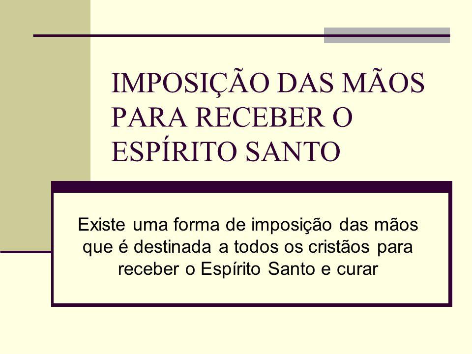 IMPOSIÇÃO DAS MÃOS PARA RECEBER O ESPÍRITO SANTO