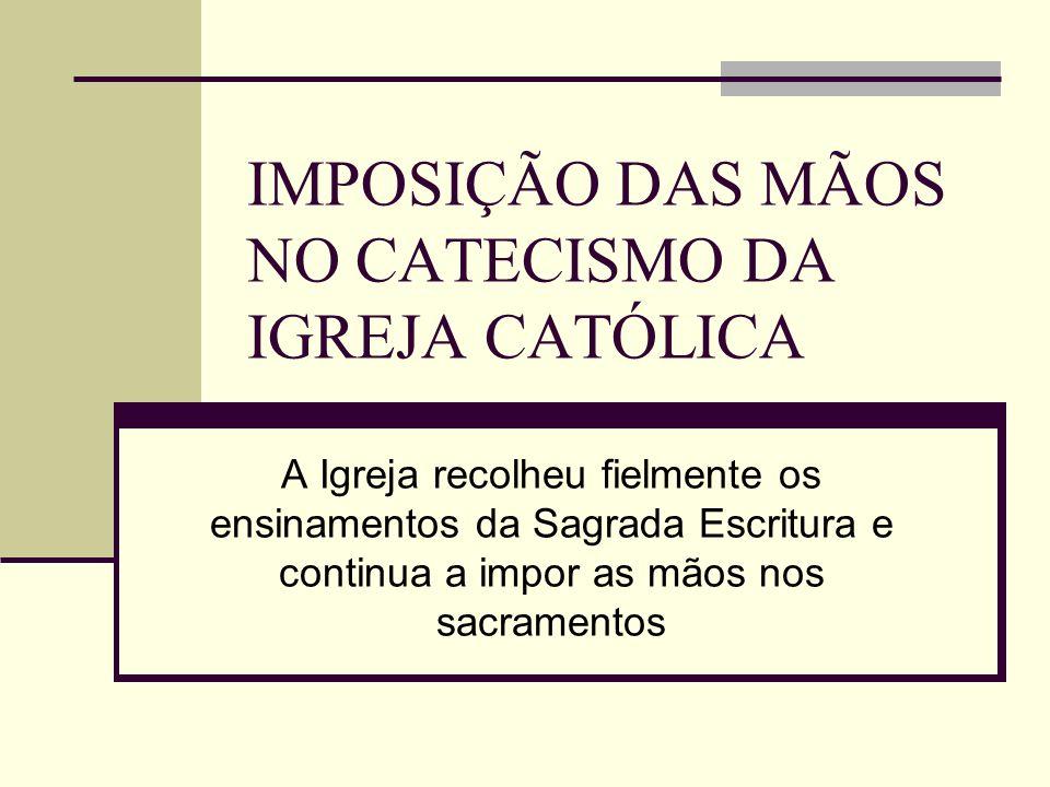 IMPOSIÇÃO DAS MÃOS NO CATECISMO DA IGREJA CATÓLICA