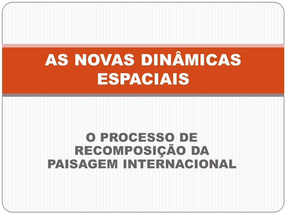 AS NOVAS DINÂMICAS ESPACIAIS