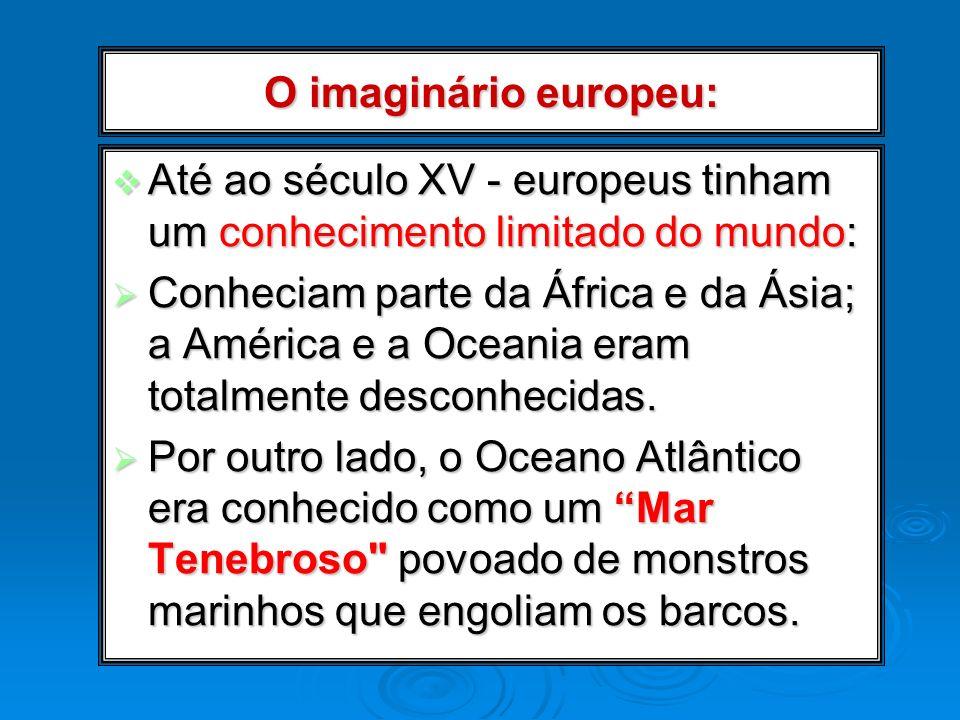 O imaginário europeu: Até ao século XV - europeus tinham um conhecimento limitado do mundo: