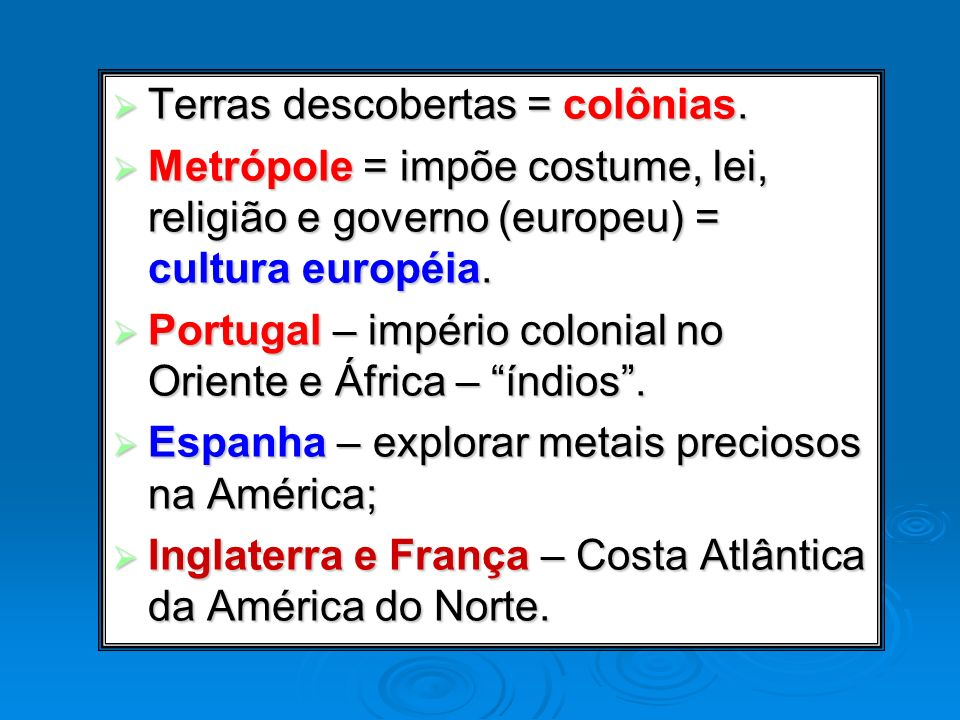 Terras descobertas = colônias.