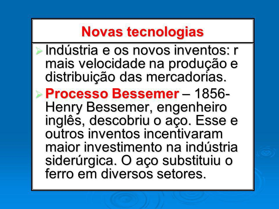 Novas tecnologias Indústria e os novos inventos: r mais velocidade na produção e distribuição das mercadorias.