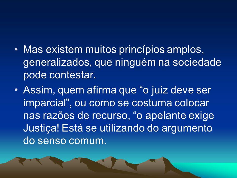Mas existem muitos princípios amplos, generalizados, que ninguém na sociedade pode contestar.