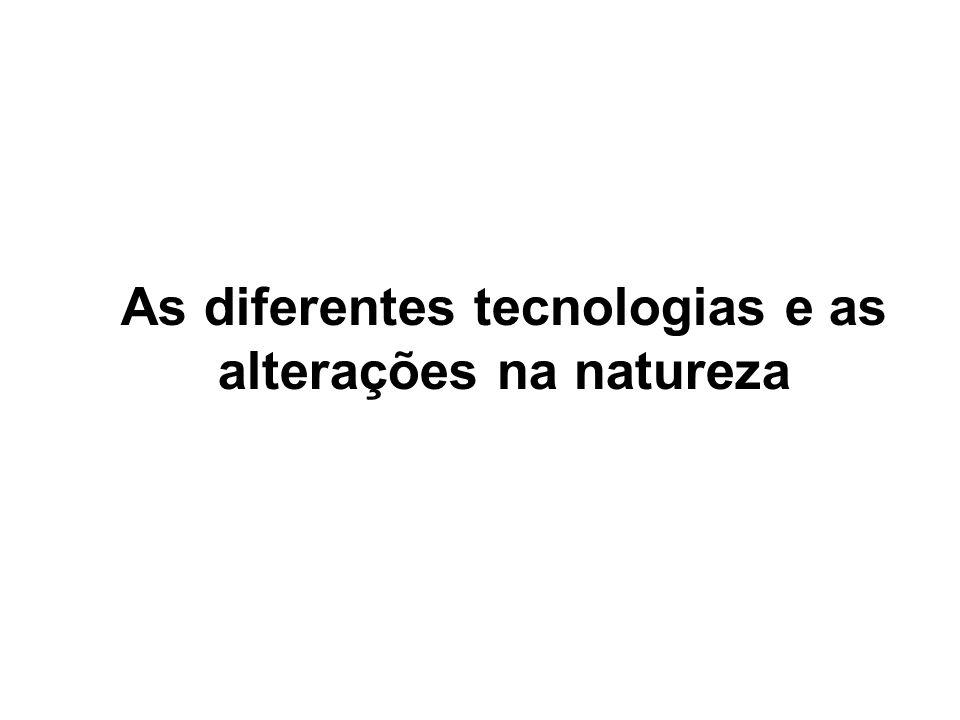 As diferentes tecnologias e as alterações na natureza
