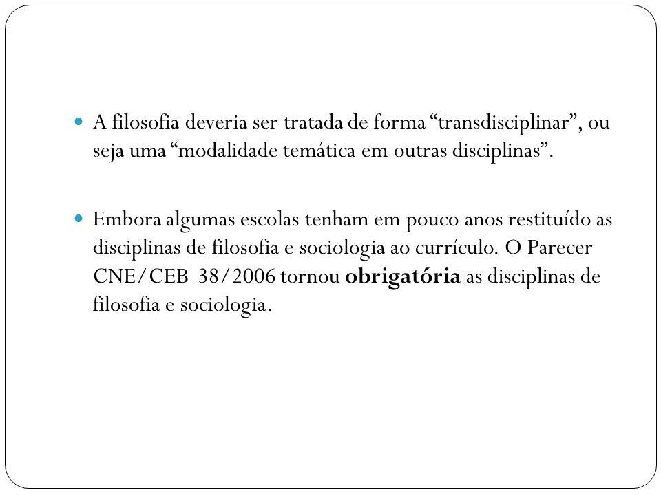 A filosofia deveria ser tratada de forma transdisciplinar , ou seja uma modalidade temática em outras disciplinas .